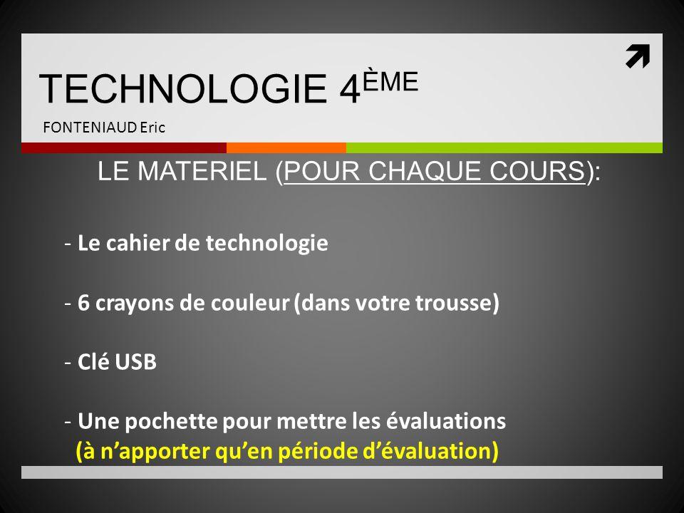  TECHNOLOGIE 4 ÈME FONTENIAUD Eric - Le cahier de technologie - 6 crayons de couleur (dans votre trousse) - Clé USB - Une pochette pour mettre les év