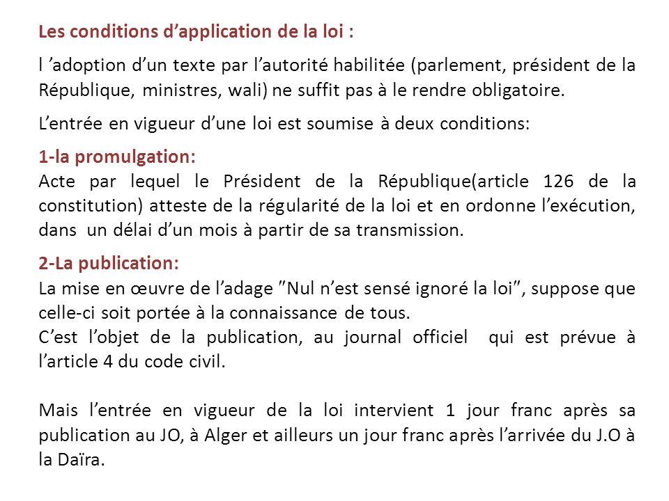 Les conditions d'application de la loi : l 'adoption d'un texte par l'autorité habilitée (parlement, président de la République, ministres, wali) ne s
