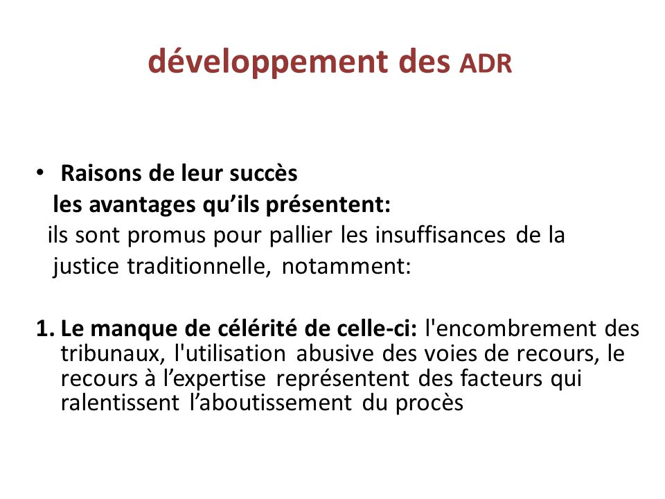 développement des ADR Raisons de leur succès les avantages qu'ils présentent: ils sont promus pour pallier les insuffisances de la justice traditionne