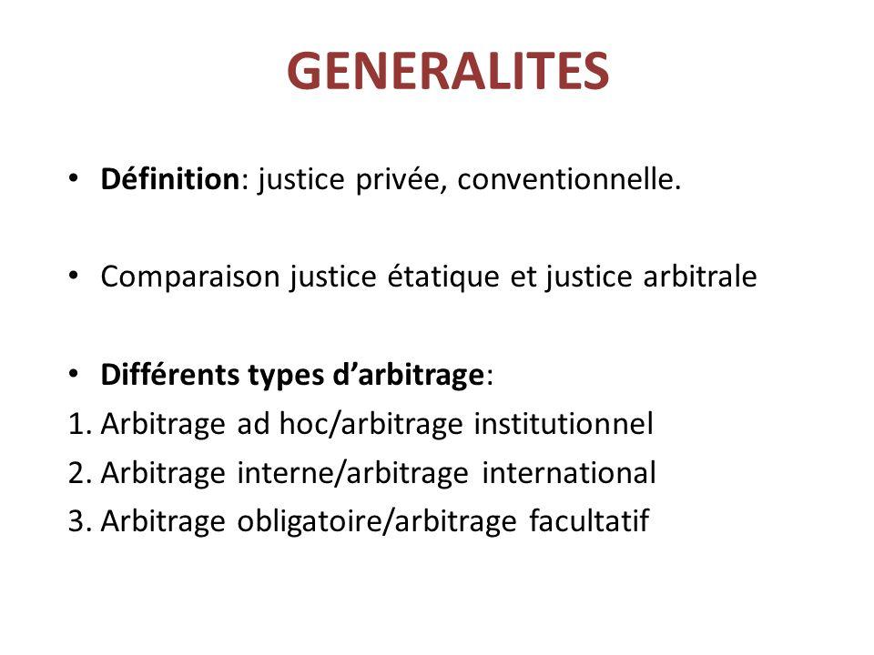 GENERALITES Définition: justice privée, conventionnelle. Comparaison justice étatique et justice arbitrale Différents types d'arbitrage: 1.Arbitrage a