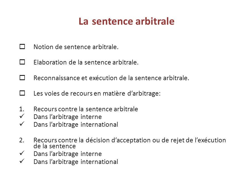 La sentence arbitrale  Notion de sentence arbitrale.  Elaboration de la sentence arbitrale.  Reconnaissance et exécution de la sentence arbitrale.