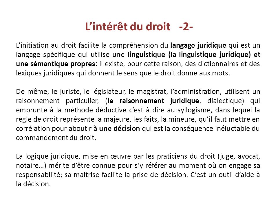 L'initiation au droit facilite la compréhension du langage juridique qui est un langage spécifique qui utilise une linguistique (la linguistique jurid