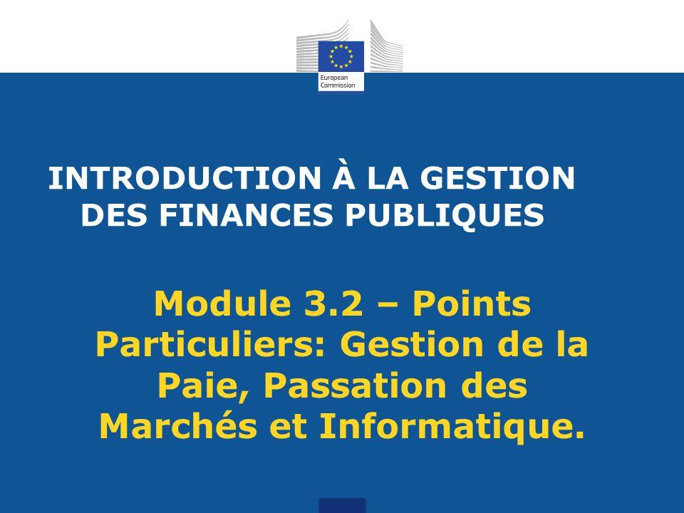 INTRODUCTION À LA GESTION DES FINANCES PUBLIQUES Module 3.2 – Points Particuliers: Gestion de la Paie, Passation des Marchés et Informatique.