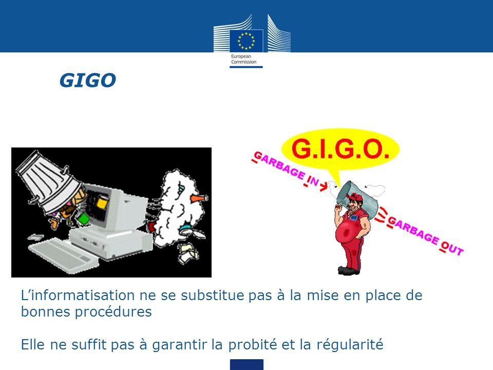 L'informatisation ne se substitue pas à la mise en place de bonnes procédures Elle ne suffit pas à garantir la probité et la régularité GIGO