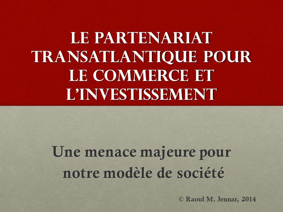 Le Partenariat transatlantique pour le commerce et l'investissement Une menace majeure pour notre modèle de société notre modèle de société © Raoul M.