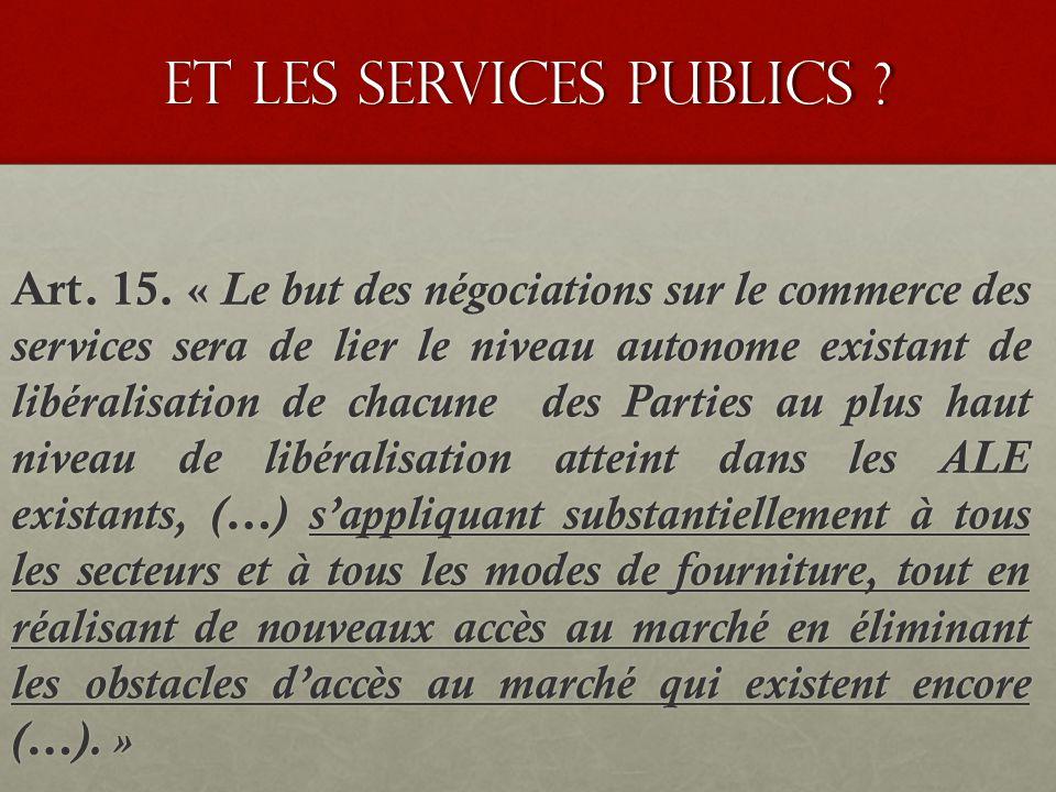 Et les services publics ? Art. 15. « Le but des négociations sur le commerce des services sera de lier le niveau autonome existant de libéralisation d