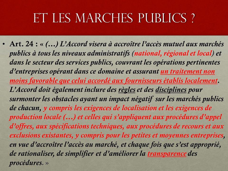 Et les marches publics ? Art. 24 : « (…) L'Accord visera à accroître l'accès mutuel aux marchés publics à tous les niveaux administratifs (national, r
