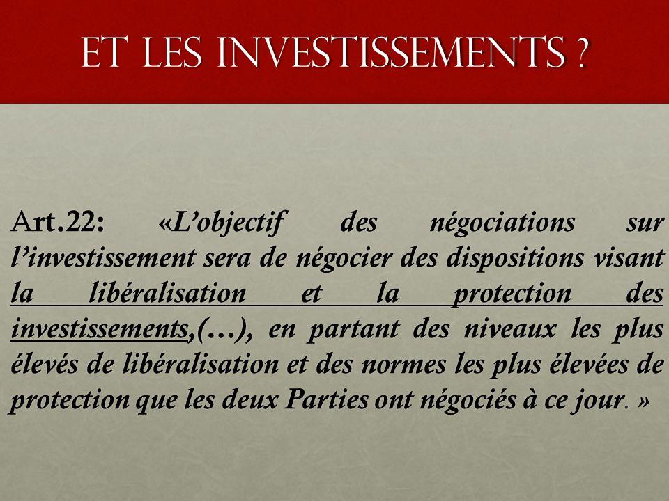 Et les investissements ? A rt.22: « L'objectif des négociations sur l'investissement sera de négocier des dispositions visant la libéralisation et la