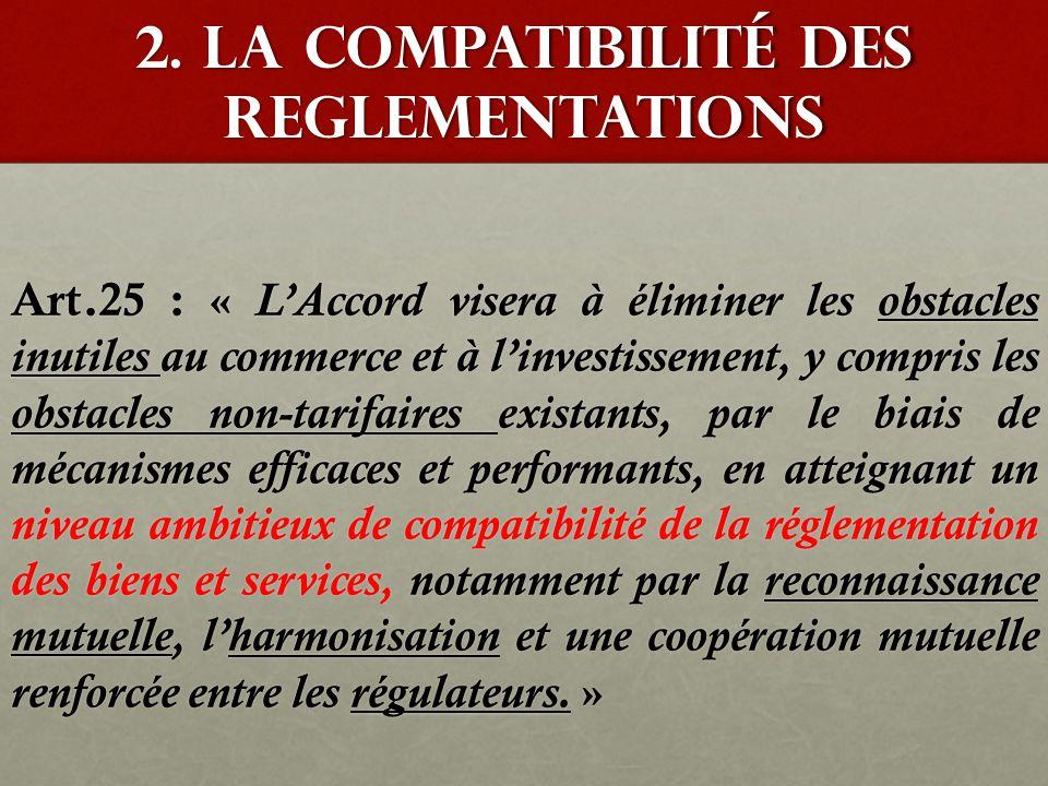2. la Compatibilité des reglementations Art.25 : « L'Accord visera à éliminer les obstacles inutiles au commerce et à l'investissement, y compris les