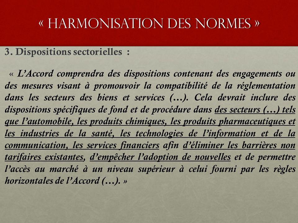 « harmonisation des normes » 3. Dispositions sectorielles : « L'Accord comprendra des dispositions contenant des engagements ou des mesures visant à p