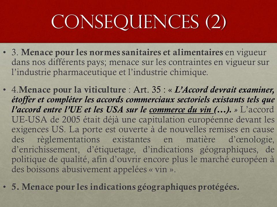 Consequences (2) 3. Menace pour les normes sanitaires et alimentaires en vigueur dans nos différents pays; menace sur les contraintes en vigueur sur l
