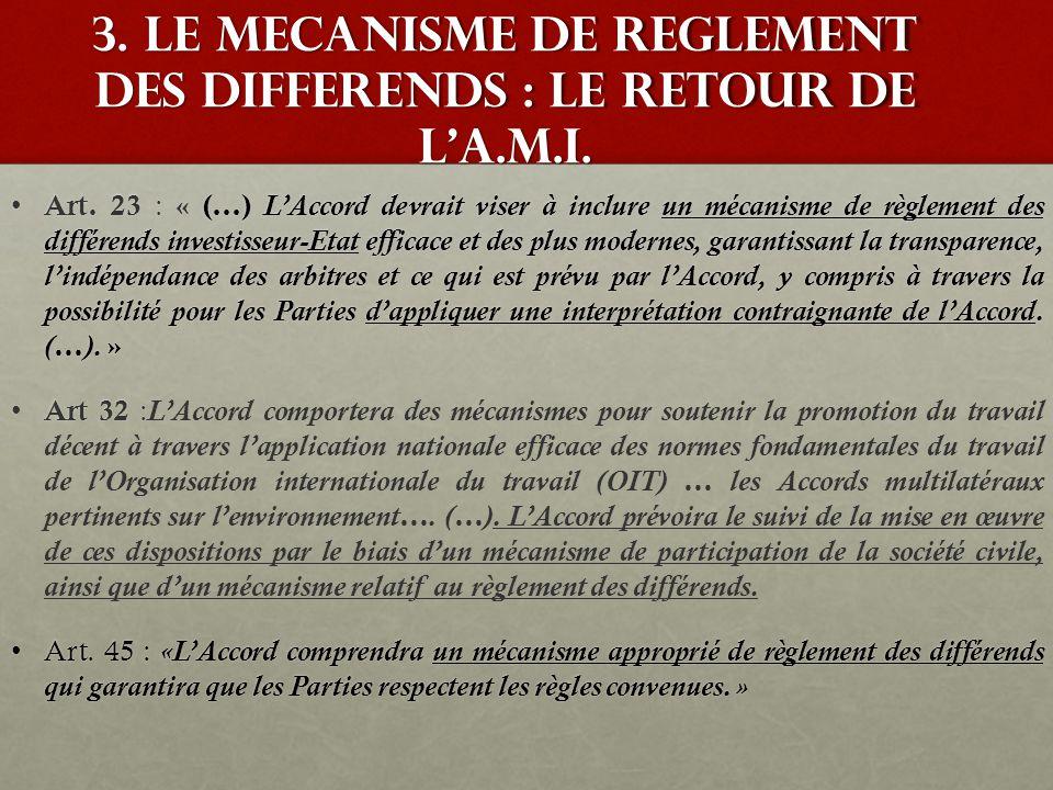 3. Le mecanisme de reglement des differends : le retour de l'A.M.I. Art. 23 : « (…) L'Accord devrait viser à inclure un mécanisme de règlement des dif