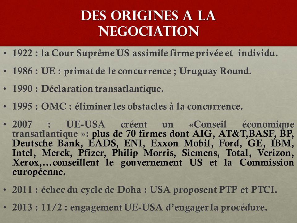 La procedure de negociation : art 207 TFUE La Commission présente des recommandations = projet de mandat de négociation ; 119 réunions sur 130 avec le monde des affaires et de la finance, entre janvier 2012 et avril 2013 pour préparer le mandat.