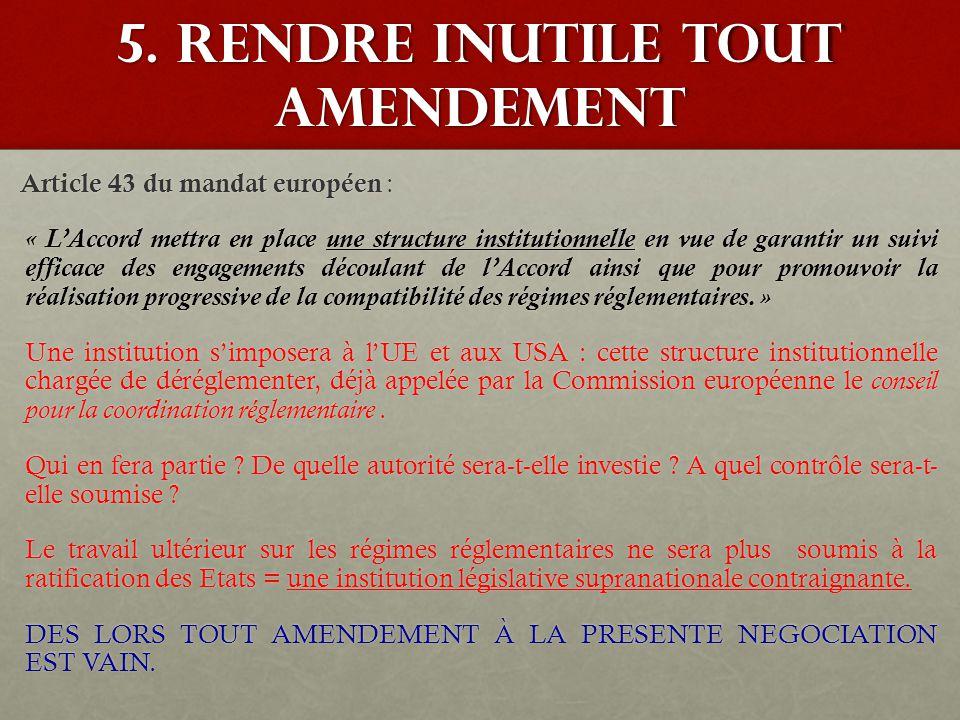 5. Rendre inutile tout amendement Article 43 du mandat européen : « L'Accord mettra en place une structure institutionnelle en vue de garantir un suiv