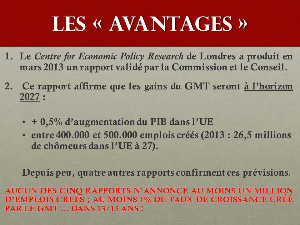 Les « avantages » 1. 1.Le Centre for Economic Policy Research de Londres a produit en mars 2013 un rapport validé par la Commission et le Conseil. 2.