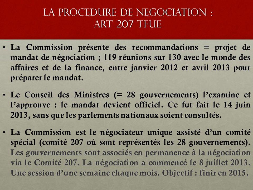 La procedure de negociation : art 207 TFUE La Commission présente des recommandations = projet de mandat de négociation ; 119 réunions sur 130 avec le