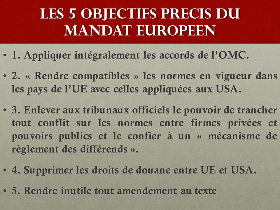 LES 5 OBJECTIFS precis DU Mandat europeen 1. Appliquer intégralement les accords de l'OMC. 1. Appliquer intégralement les accords de l'OMC. 2. « Rendr