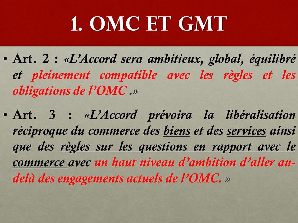 1. OMC et GMT Art. 2 : «L'Accord sera ambitieux, global, équilibré et pleinement compatible avec les règles et les obligations de l'OMC.» Art. 2 : «L'