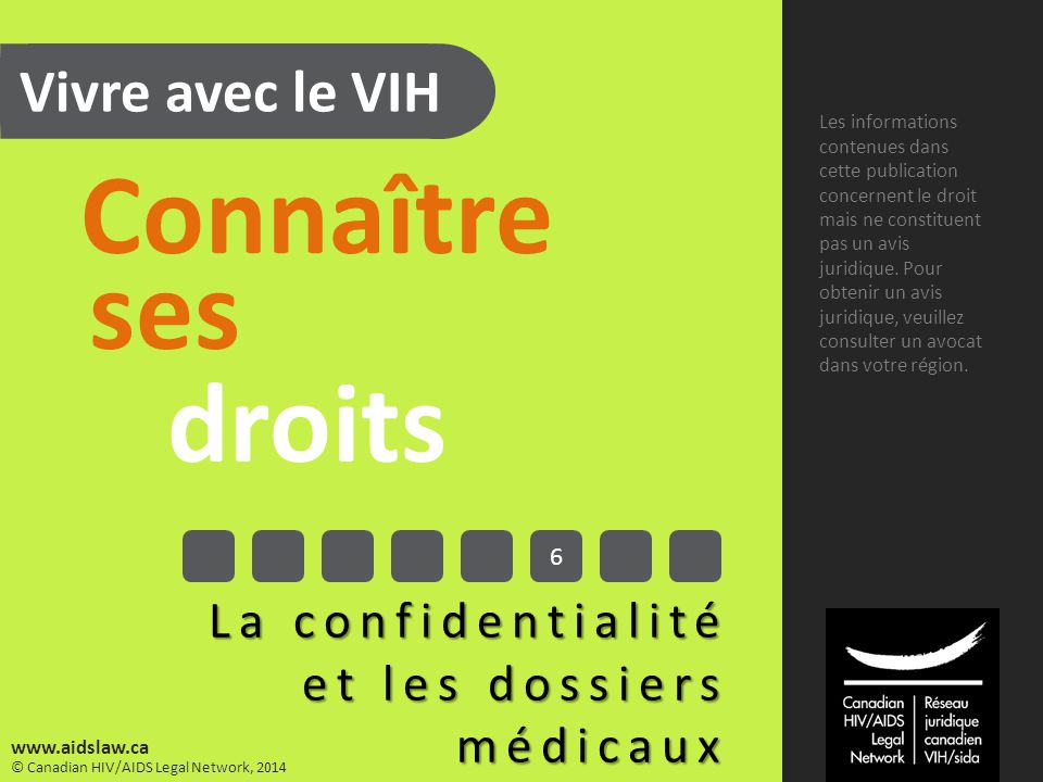 Vivre avec le VIH Connaître ses droits La confidentialité et les dossiers médicaux Les informations contenues dans cette publication concernent le dro