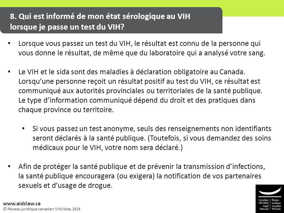 © Réseau juridique canadien VIH/sida, 2014 www.aidslaw.ca 8. Qui est informé de mon état sérologique au VIH lorsque je passe un test du VIH? Lorsque v