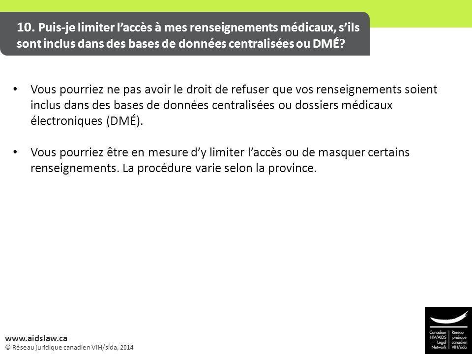 © Réseau juridique canadien VIH/sida, 2014 www.aidslaw.ca 10. Puis-je limiter l'accès à mes renseignements médicaux, s'ils sont inclus dans des bases