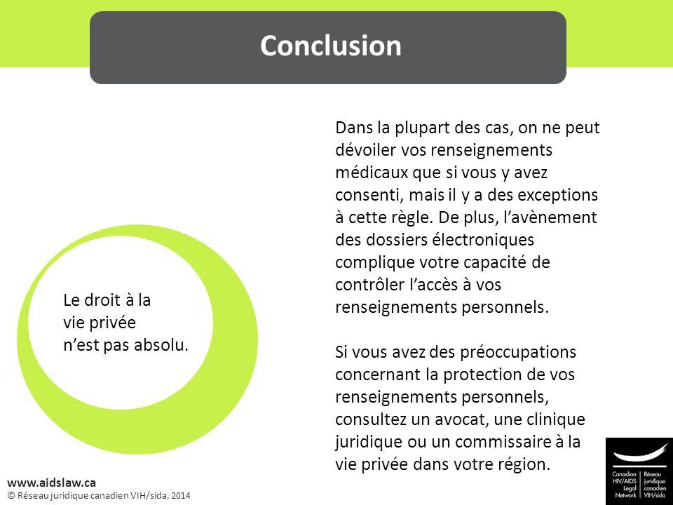 © Réseau juridique canadien VIH/sida, 2014 www.aidslaw.ca Dans la plupart des cas, on ne peut dévoiler vos renseignements médicaux que si vous y avez