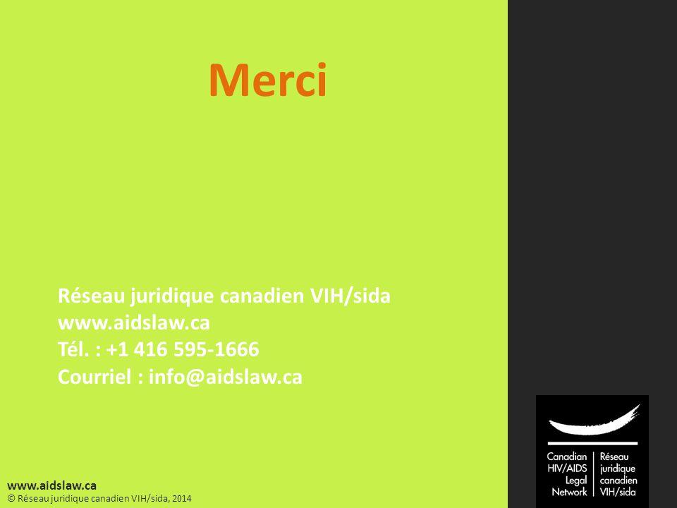 © Réseau juridique canadien VIH/sida, 2014 www.aidslaw.ca Merci Réseau juridique canadien VIH/sida www.aidslaw.ca Tél. : +1 416 595-1666 Courriel : in