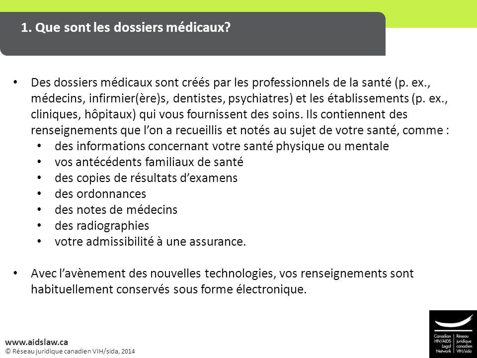 © Réseau juridique canadien VIH/sida, 2014 www.aidslaw.ca 1. Que sont les dossiers médicaux? Des dossiers médicaux sont créés par les professionnels d
