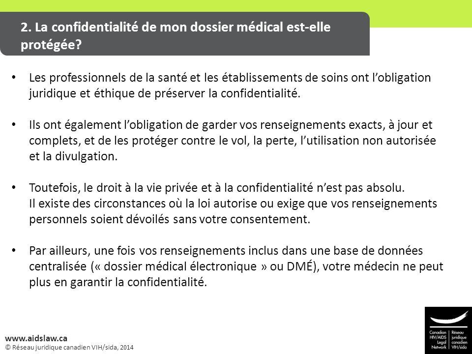 © Réseau juridique canadien VIH/sida, 2014 www.aidslaw.ca 2. La confidentialité de mon dossier médical est-elle protégée? 1. Do I have to tell my empl