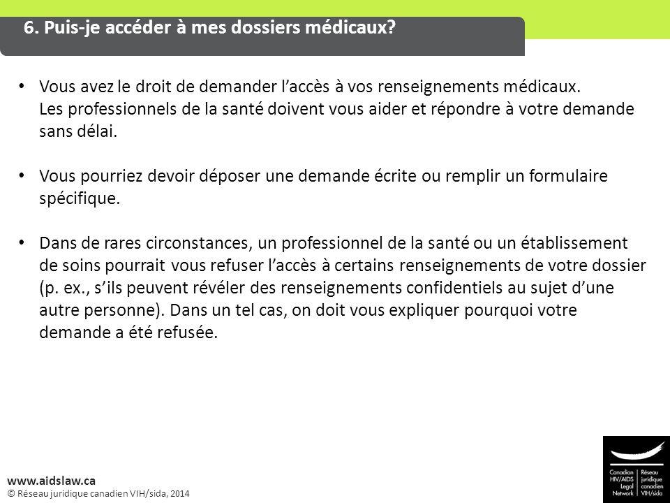 © Réseau juridique canadien VIH/sida, 2014 www.aidslaw.ca 6. Puis-je accéder à mes dossiers médicaux? Vous avez le droit de demander l'accès à vos ren