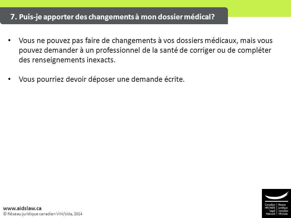 © Réseau juridique canadien VIH/sida, 2014 www.aidslaw.ca 7. Puis-je apporter des changements à mon dossier médical? Vous ne pouvez pas faire de chang