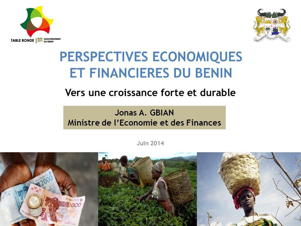 PERSPECTIVES ECONOMIQUES ET FINANCIERES DU BENIN Vers une croissance forte et durable Juin 2014 Jonas A.