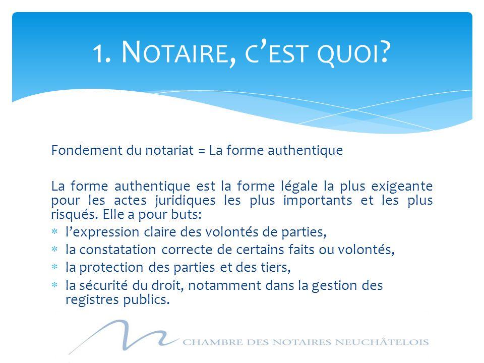 Fondement du notariat = La forme authentique La forme authentique est la forme légale la plus exigeante pour les actes juridiques les plus importants