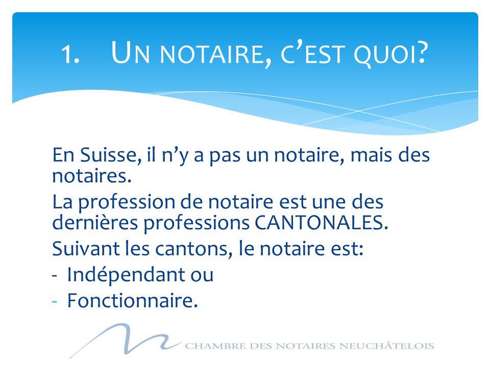 En Suisse, il n'y a pas un notaire, mais des notaires. La profession de notaire est une des dernières professions CANTONALES. Suivant les cantons, le