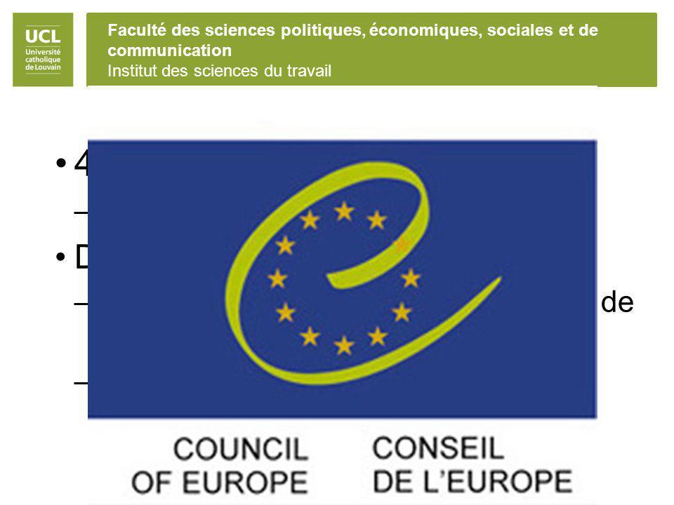 Faculté des sciences politiques, économiques, sociales et de communication Institut des sciences du travail Le Conseil d Europe 47 états membres –Dont les 28 membres de l UE Deux instruments principaux –La Convention européenne des droits de l homme (CEDH) –La Charte sociale européenne (CSE)