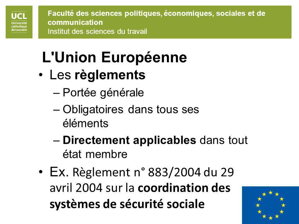 Faculté des sciences politiques, économiques, sociales et de communication Institut des sciences du travail L'Union Européenne Les règlements –Portée