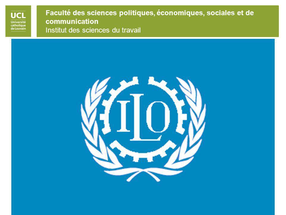 Faculté des sciences politiques, économiques, sociales et de communication Institut des sciences du travail L'Organisation Internationale du Travail A