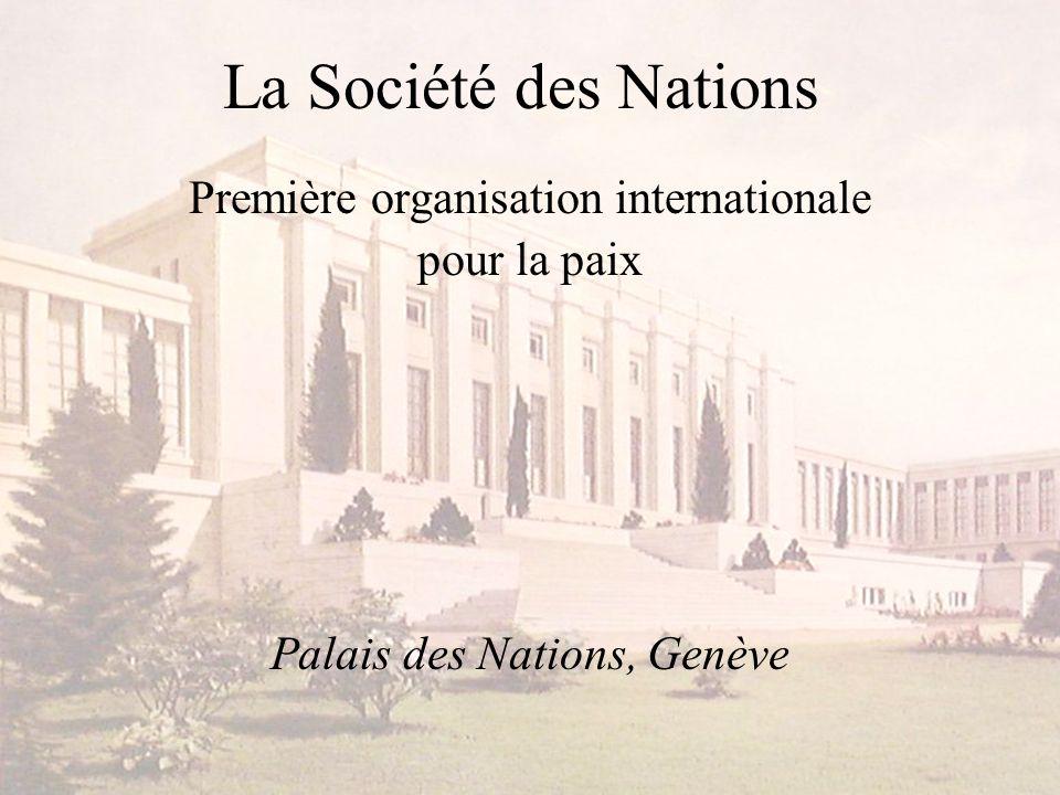 La Société des Nations Première organisation internationale pour la paix Palais des Nations, Genève
