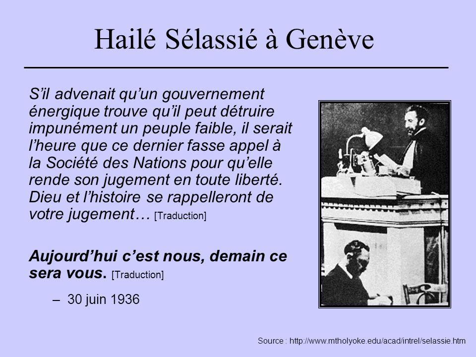 Hailé Sélassié à Genève S'il advenait qu'un gouvernement énergique trouve qu'il peut détruire impunément un peuple faible, il serait l'heure que ce dernier fasse appel à la Société des Nations pour qu'elle rende son jugement en toute liberté.