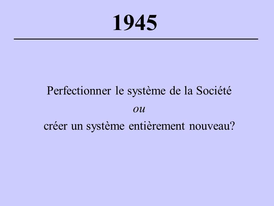 1945 Perfectionner le système de la Société ou créer un système entièrement nouveau