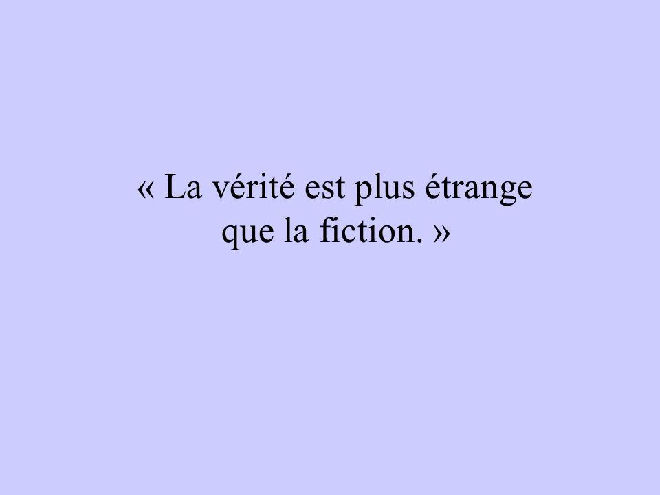 « La vérité est plus étrange que la fiction. »