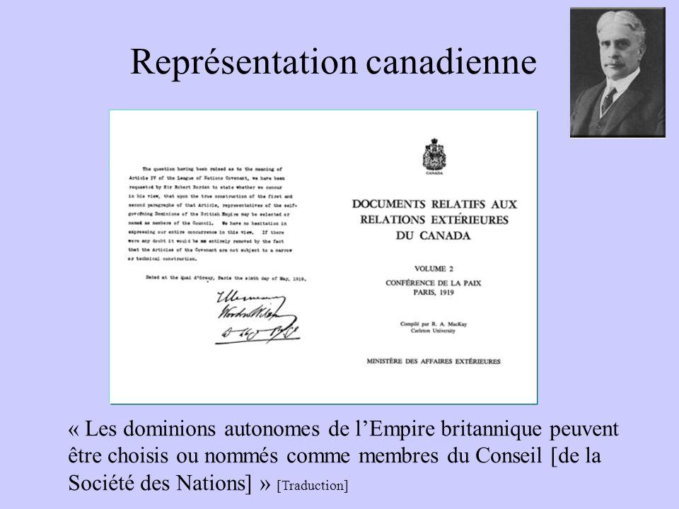 Représentation canadienne « Les dominions autonomes de l'Empire britannique peuvent être choisis ou nommés comme membres du Conseil [de la Société des Nations] » [Traduction]