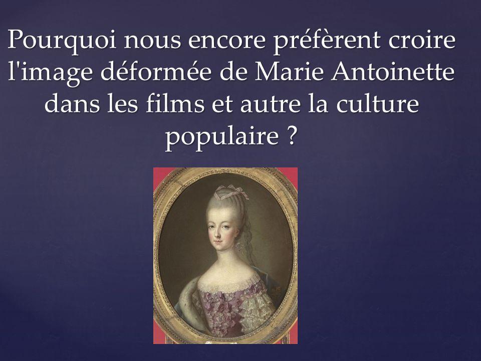 Pourquoi nous encore préfèrent croire l image déformée de Marie Antoinette dans les films et autre la culture populaire .