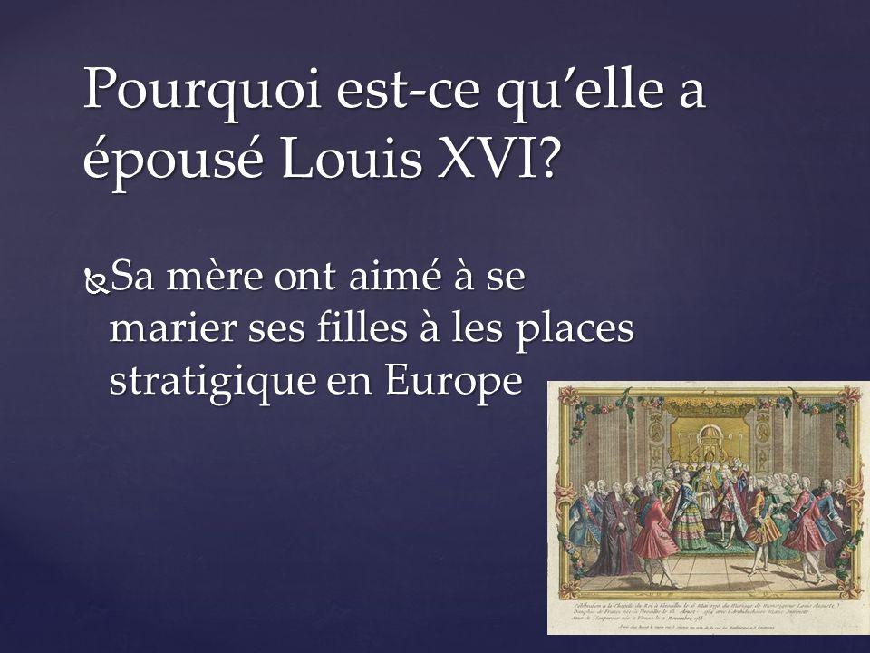  Sa mère ont aimé à se marier ses filles à les places stratigique en Europe Pourquoi est-ce qu'elle a épousé Louis XVI