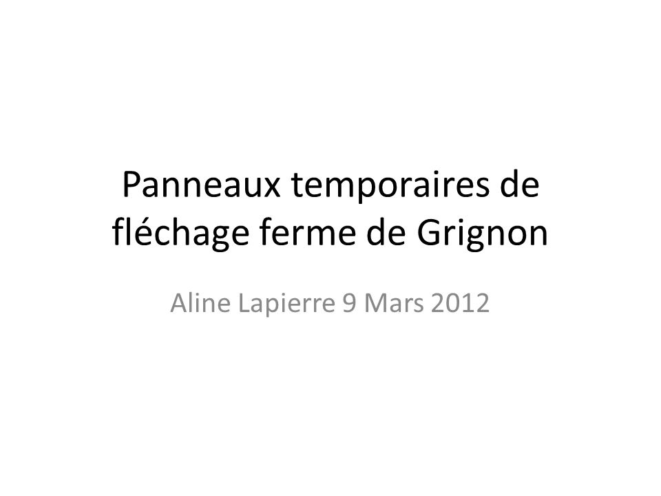 Panneaux temporaires de fléchage ferme de Grignon Aline Lapierre 9 Mars 2012