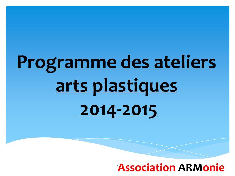 Programme des ateliers arts plastiques 2014-2015 Association ARMonie 1
