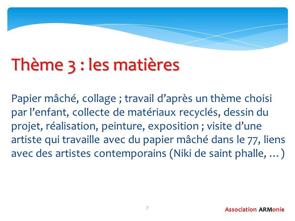 ARM Association ARMonie 7 Thème 3 : les matières Papier mâché, collage ; travail d'après un thème choisi par l'enfant, collecte de matériaux recyclés,