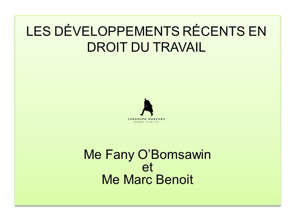 LES DÉVELOPPEMENTS RÉCENTS EN DROIT DU TRAVAIL Me Fany O'Bomsawin et Me Marc Benoit