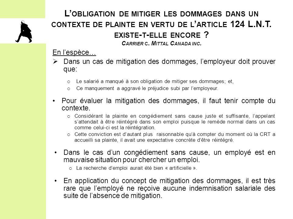 L' OBLIGATION DE MITIGER LES DOMMAGES DANS UN CONTEXTE DE PLAINTE EN VERTU DE L ' ARTICLE 124 L.N.T. EXISTE - T - ELLE ENCORE ? C ARRIER C. M ITTAL C