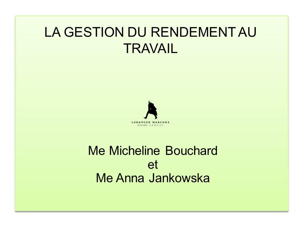LA GESTION DU RENDEMENT AU TRAVAIL Me Micheline Bouchard et Me Anna Jankowska